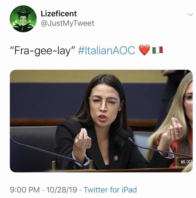 "Text - Lizeficent @JustMyTweet ""Fra-gee-lay"" #ltalianAOC MS. OCA 9:00 PM 10/28/19 Twitter for iPad"