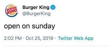 Text - Burger King @BurgerKing BURGER KING open on sunday 2:02 PM Oct 25, 2019 Twitter Web App