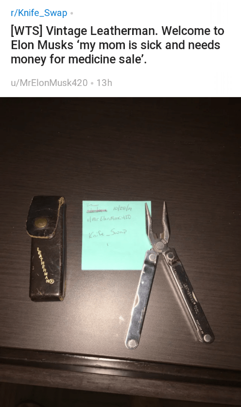 Razor - r/Knife_Swap [WTS] Vintage Leatherman. Welcome to Elon Musks 'my mom is sick and needs money for medicine sale'. u/MrElonMusk420 13h Kaile Sonp NO