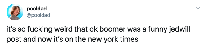 Text - pooldad @pooldad it's so fucking weird that ok boomer was a funny jedwill post and now it's on the new york times