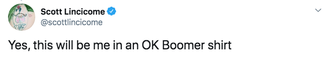 Text - Scott Lincicome @scottlincicome Yes, this will be me in an OK Boomer shirt