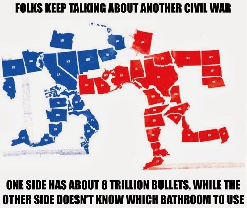 Text - FOLKS KEEP TALKING ABOUT ANOTHER CIVIL WAR IA WY CA PA WA ONE SIDE HAS ABOUT 8 TRILLION BULLETS, WHILE THE OTHER SIDE DOESN'T KNOW WHICH BATHROOM TO USE