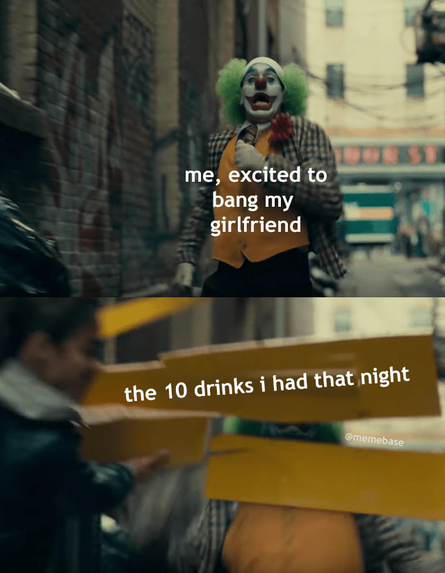 Text - me, excited to bang my girlfriend the 10 drinks i had that night @memebase