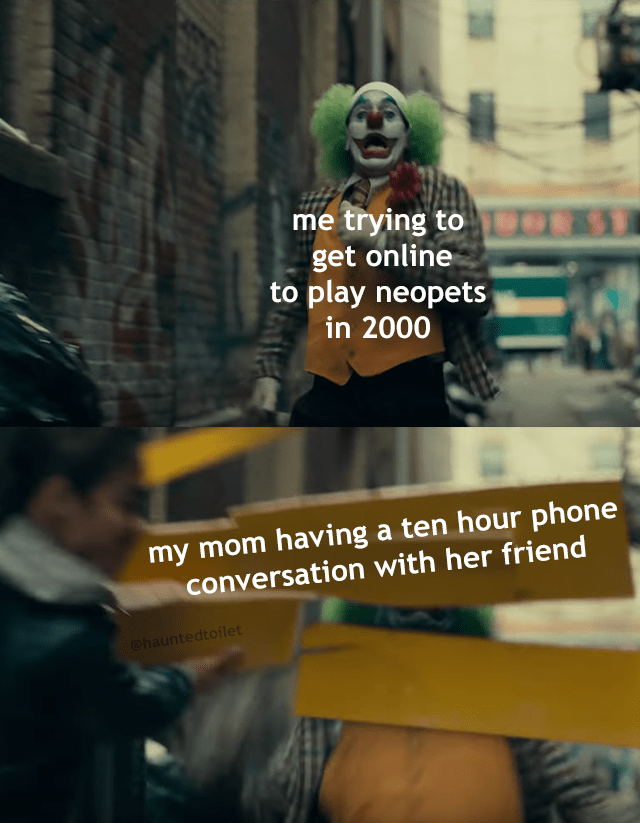 Text - me trying to get online to play neopets in 2000 my mom having a ten hour phone conversation with her friend @hauntedtoilet