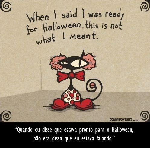 """Cartoon - When said I was ready for Halloween, this is not what I meant. BRAINLESS TALES.com """"Quando eu disse que estava pronto para o Halloween, não era disso que eu estava falando."""""""
