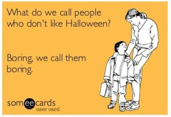 Text - What do we call people who don't like Halloween? Boring, we call them boring. someecards user card