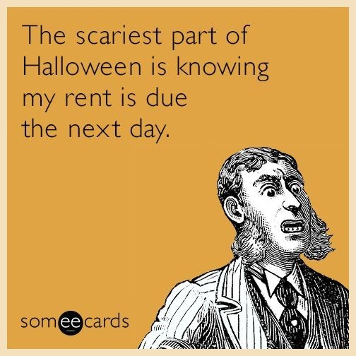Text - The scariest part of Halloween is knowing my rent is due the next day. someecards