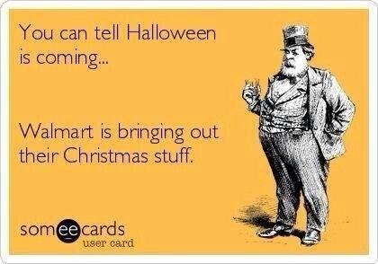 Text - You can tell Halloween comin.. IS Walmart is bringing out their Christmas stuff. someecards user card