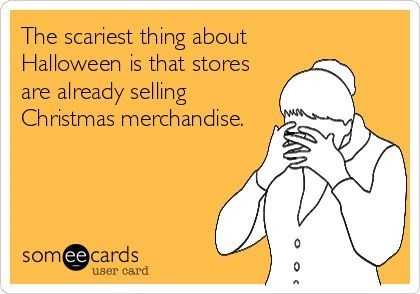 Text - The scariest thing about Halloween is that stores are already selling Christmas merchandise. 0 someecards 0 user card