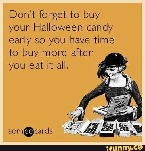 Poster - Don't forget to buy your Halloween candy early so you have time to buy more after you eat it all. someecards ifunny.co