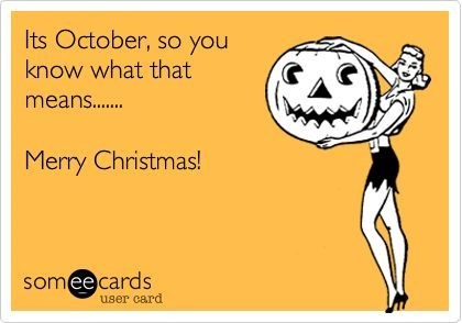 Text - Its October, so you know what that means.... Merry Christmas! someecards user card