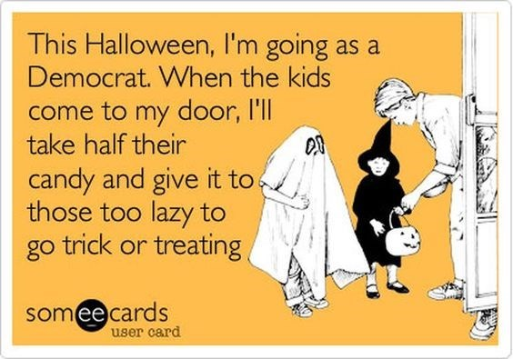 Text - This Halloween, I'm going as a Democrat. When the kids come to my door, l'll take half their candy and give it to those too lazy to trick or treating go somee cards user card