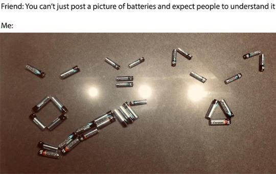 Product - Friend: You can't just post a picture of batteries and expect people to understand it Me: