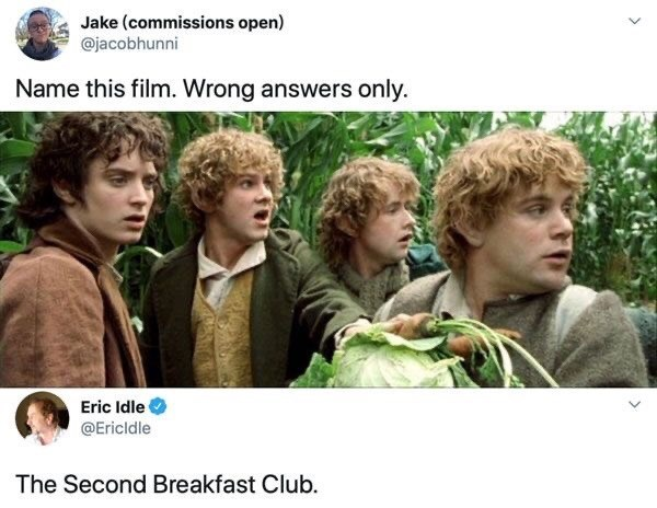 Adaptation - Jake (commissions open) @jacobhunni Name this film. Wrong answers only. Eric Idle @Ericldle The Second Breakfast Club.