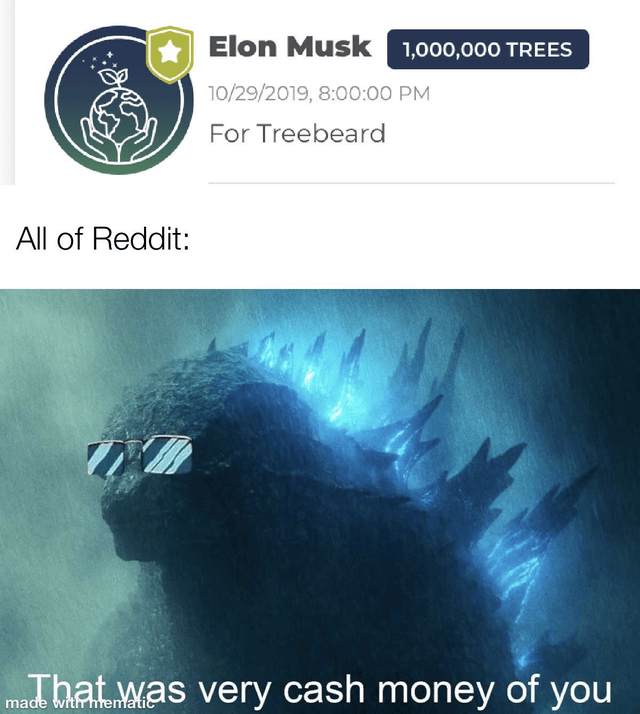 Text - Elon Musk 1,000,000 TREES 10/29/2019, 8:00:00 PM For Treebeard All of Reddit: That was very cash money of you made withmematic