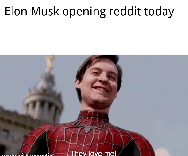 Fictional character - Elon Musk opening reddit today They love me! made with mematic