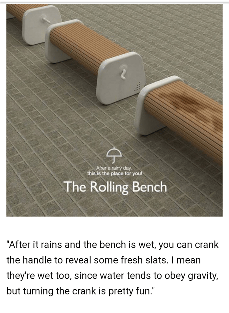 """Product - Afrer a rainy day, this is the place for you! The Rolling Bench """"After it rains and the bench is wet, you can crank the handle to reveal some fresh slats. I mean they're wet too, since water tends to obey gravity, but turning the crank is pretty fun."""""""