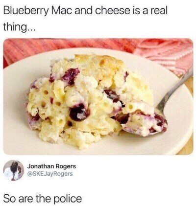 Dish - Blueberry Mac and cheese is a real thing... Jonathan Rogers @SKEJayRogers So are the police