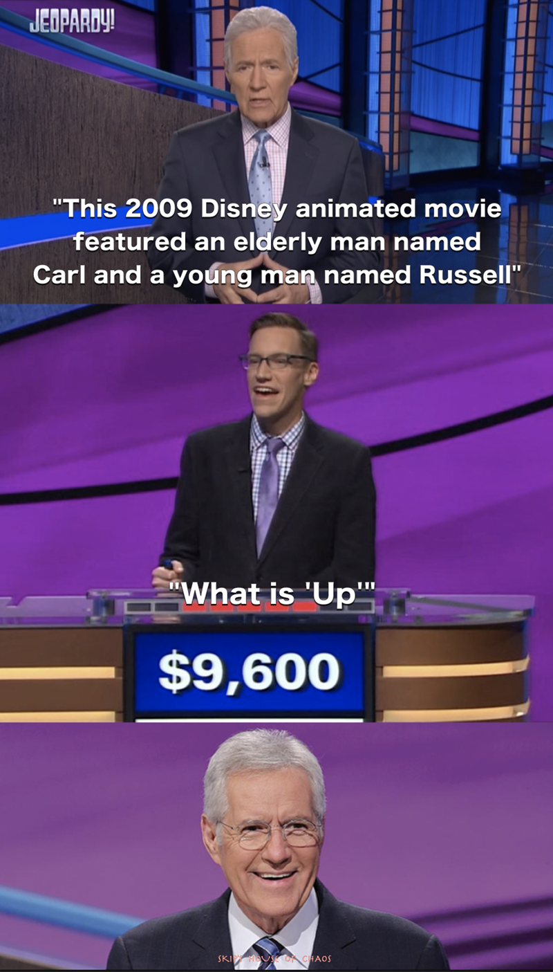 """Spokesperson - JEOPARDY! """"This 2009 Disney animated movie featured an elderly man named Carl and a young man named Russell"""" """"What is 'Up"""" $9,600 SKI HOUSE O CHAOS"""