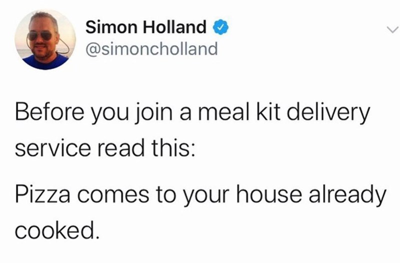 Text - Simon Holland @simoncholland Before you join a meal kit delivery service read this: Pizza comes to your house already cooked