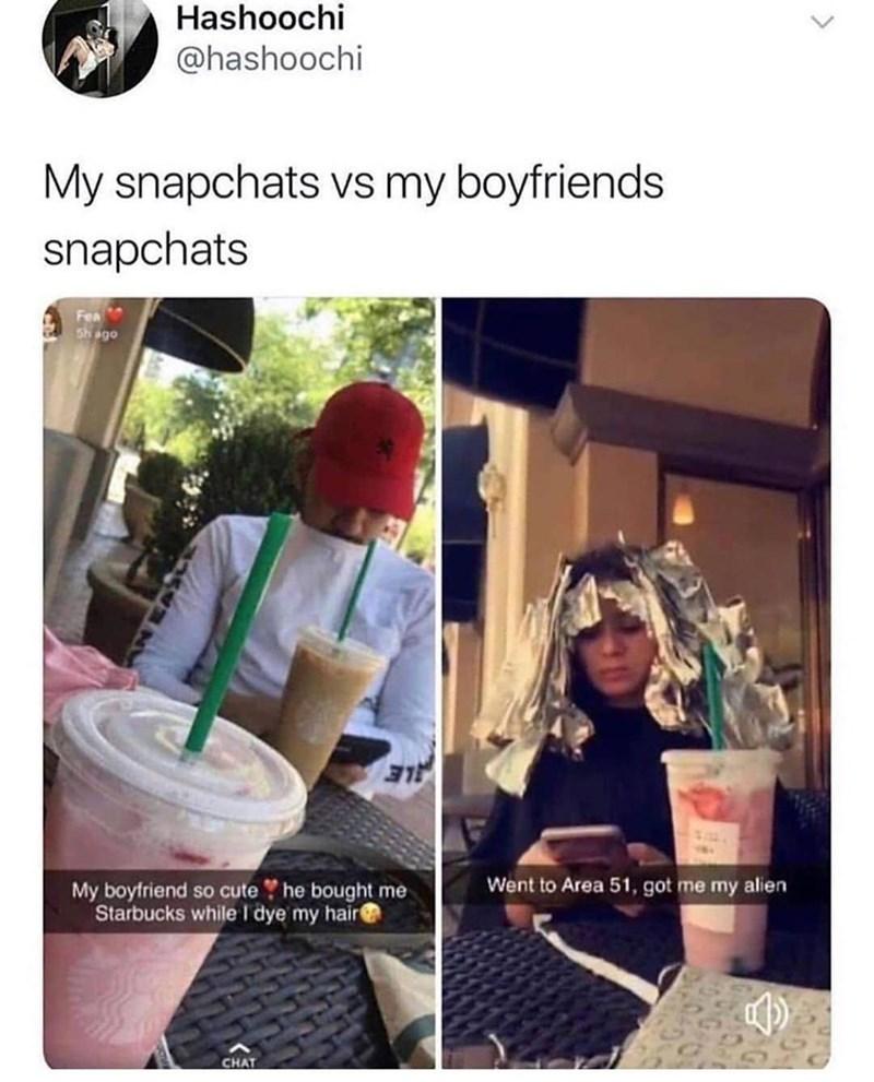 Selfie - Hashoochi @hashoochi My snapchats vs my boyfriends snapchats Fea Sh ago LE My boyfriend so cute he bought me Starbucks while I dye my hair Went to Area 51, got me my alien CHAT
