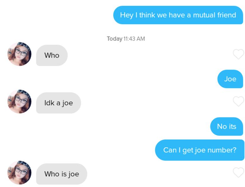 Product - Hey I think we have a mutual friend Today 11:43 AM Who Joe Idk a joe No its Can I get joe number? Who is joe