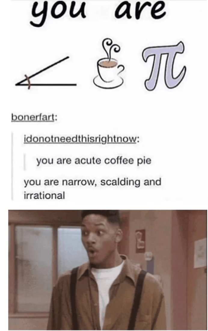 Text - you are bonerfart: idonotneedthisrightnow: you are acute coffee pie you are narrow, scalding and irrational
