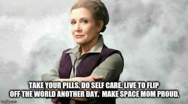 Photo caption - TAKE YOUR PILLS 0O SELF CARE LIVE TO FLIP OFF THE WORLD ANOTHER DAY. MAKE SPACE MOM PROUD. Imgflip com