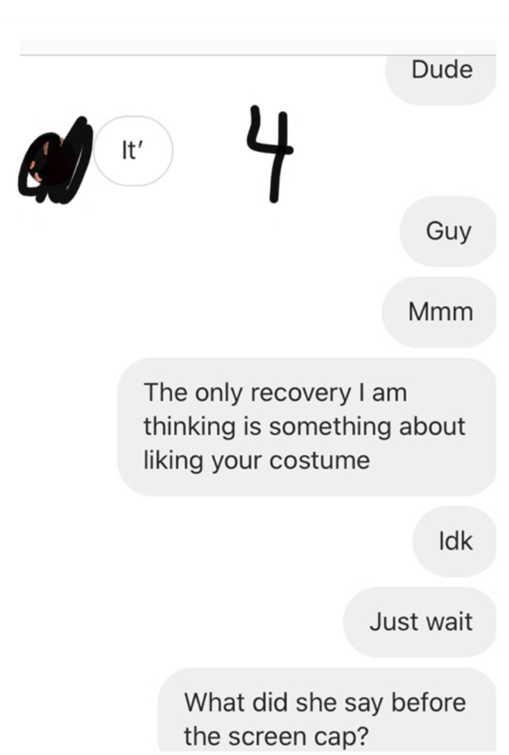 Text - Dude 4 It' Guy Mmm The only recovery I am thinking is something about liking your costume Idk Just wait What did she say before the screen cap?