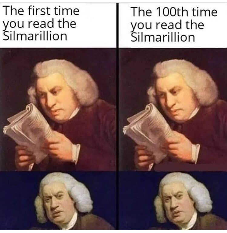Face - The first time you read the Silmarillion The 100th time you read the Šilmarillion
