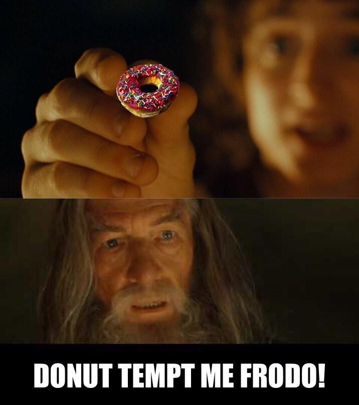 Photo caption - DONUT TEMPT ME FRODO!