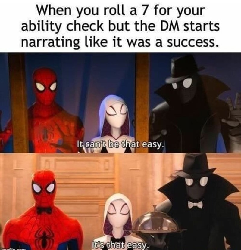 Superhero - When you roll a 7 for your ability check but the DM starts narrating like it was a success It canjt be that easy. it's that easy.