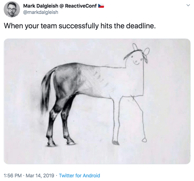 Text - Mark Dalgleish @ ReactiveConf @markdalgleish When your team successfully hits the deadline. 1:56 PM Mar 14, 2019 Twitter for Android