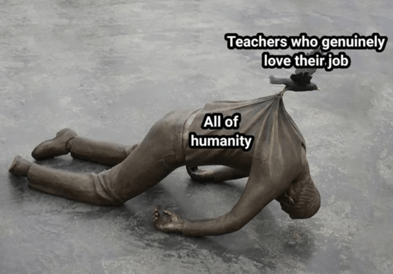 Organism - Teachers who genuinely love their job All of humanity