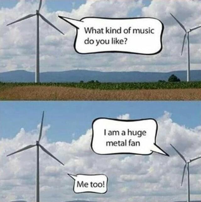 Wind - What kind of music do you like? Iam a huge metal fan Me too!