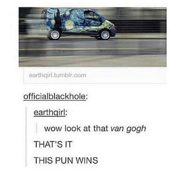 Land vehicle - earthqirl.tumblr.com officialblackhole earthgirl: wow look at that van gogh THAT'S IT THIS PUN WINS