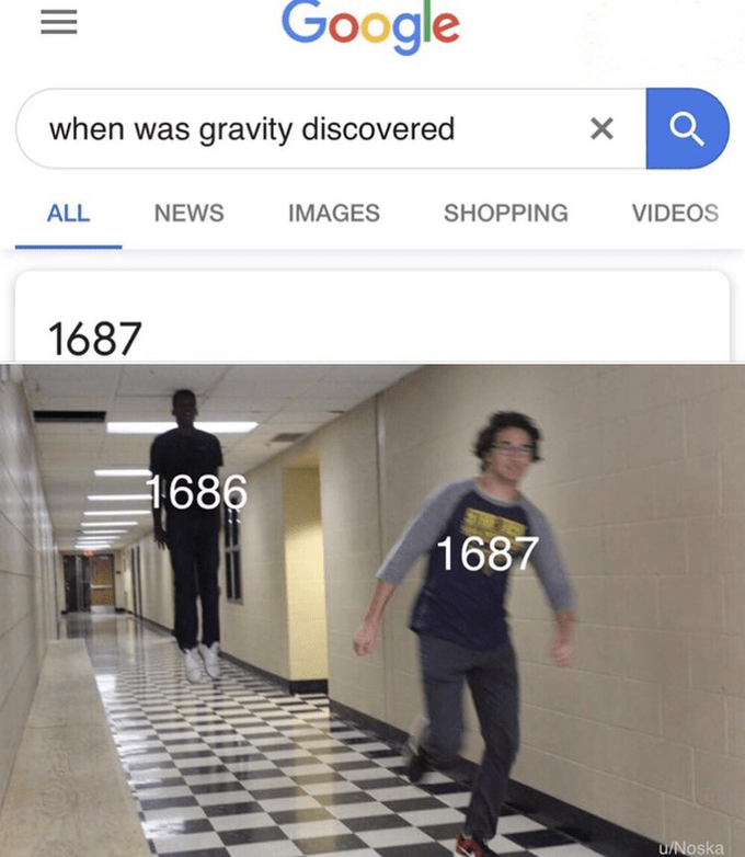 Product - Google when was gravity discovered X ALL NEWS IMAGES SHOPPING VIDEOS 1687 1686 1687 t u/Noska