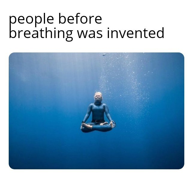 Meditation - people before breathing was invented