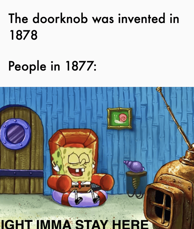 Cartoon - The doorknob was invented in 1878 People in 1877: IGHT IMMA STAY HERE SD