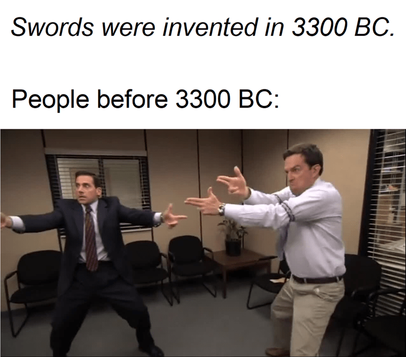 Text - Swords were invented in 3300 BC People before 3300 BC