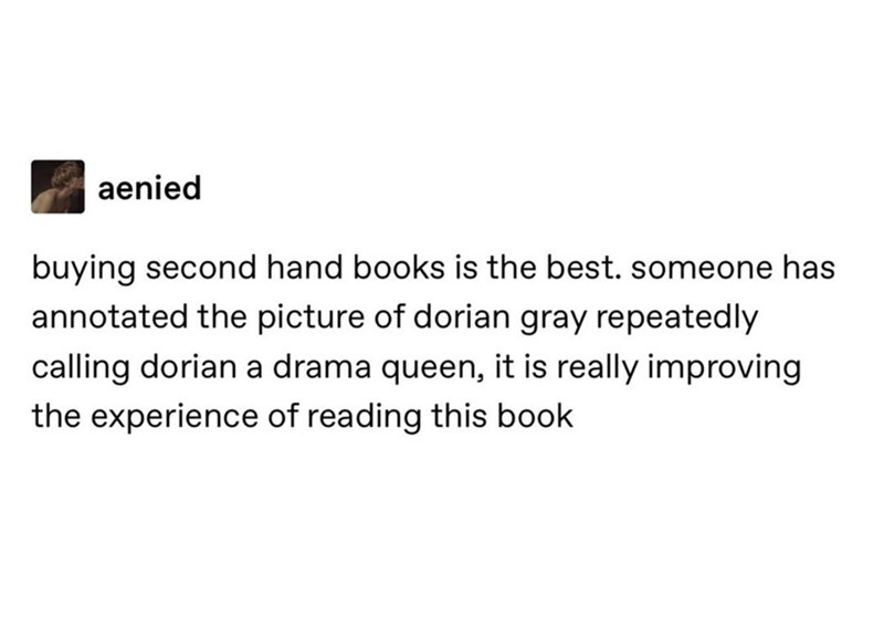 Text - aenied buying second hand books is the best. someone has annotated the picture of dorian gray repeatedly calling dorian a drama queen, it is really improving the experience of reading this book