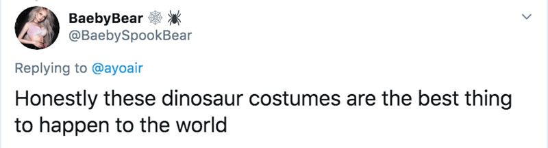 Text - ВaebyBear ФВaebySpookBear Replying to @ayoair Honestly these dinosaur costumes are the best thing to happen to the world