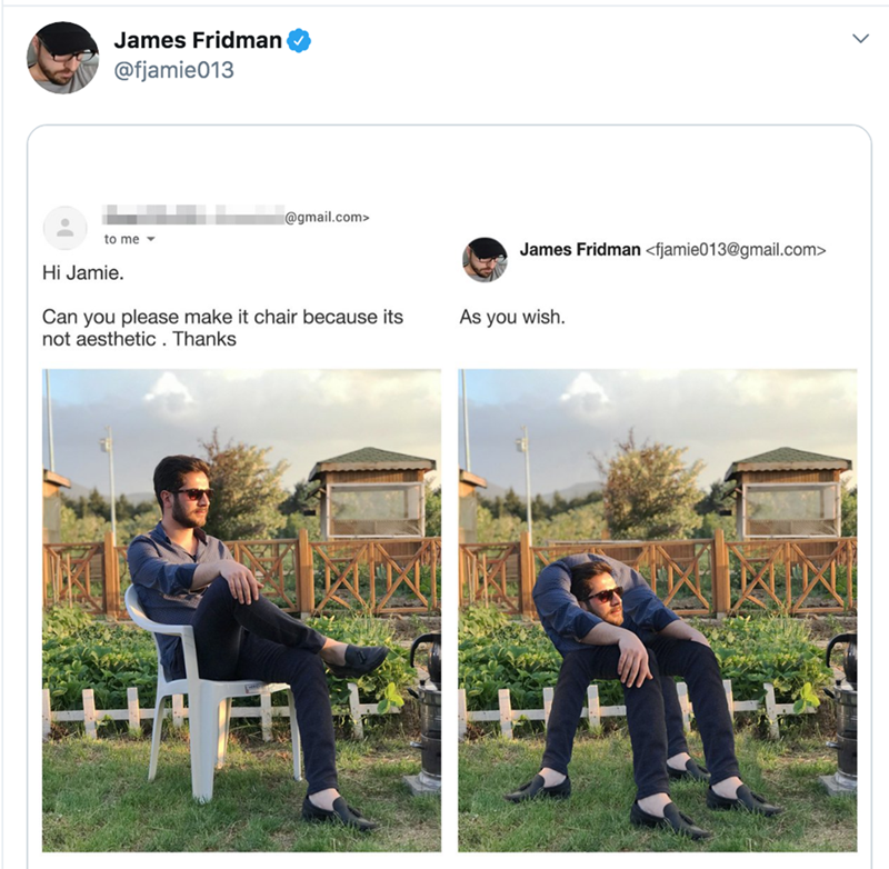 Games - James Fridman @fjamie013 @gmail.com> to me James Fridman <fjamie013@gmail.com> Hi Jamie. Can you please make it chair because its not aesthetic . Thanks As you wish.