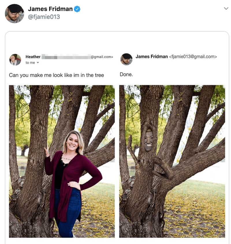 People in nature - James Fridman @fjamie013 James Fridman <fjamie013@gmail.com> Heather @gmail.com> to me Done. Can you make me look like im in the tree