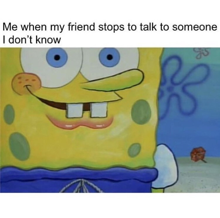 Cartoon - Me when my friend stops to talk to someone I don't know