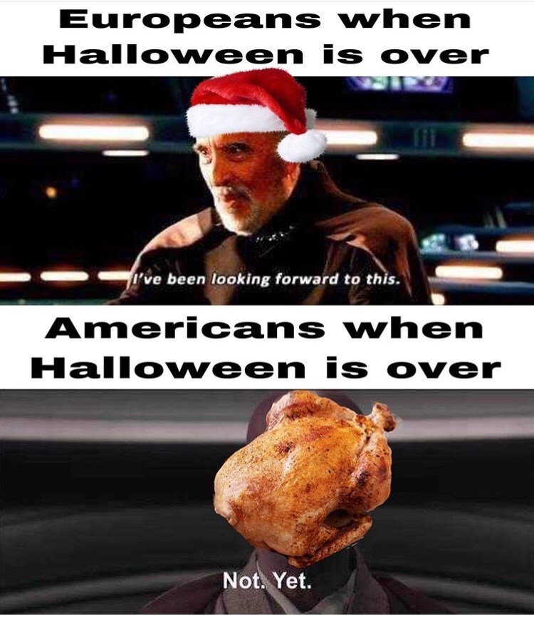 Food - Europeans when Halloween is over ve been looking forward to this. Americans when Halloween is over Not. Yet.