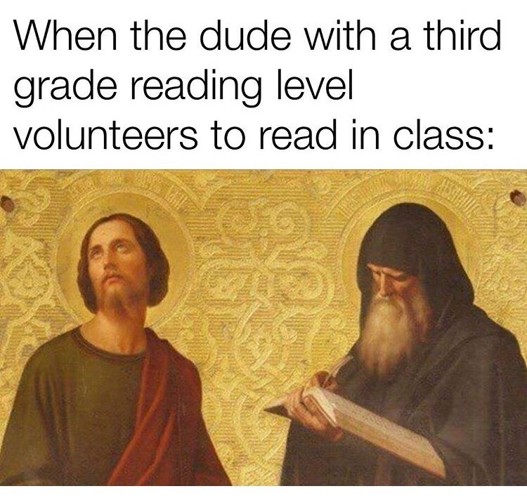 Text - When the dude with a third grade reading level volunteers to read in class:
