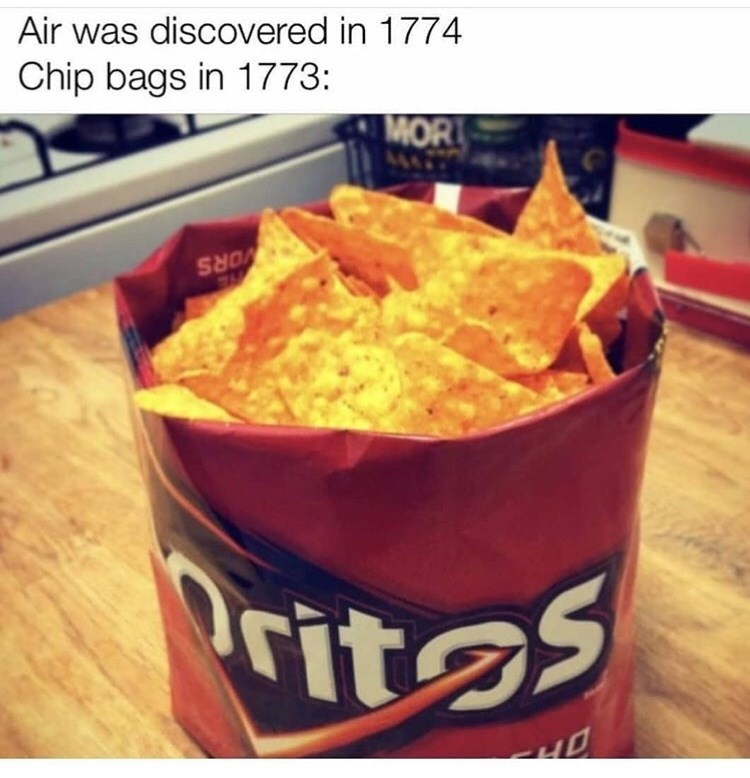 Junk food - Air was discovered in 1774 Chip bags in 1773: MOR ORS Drit25 HO