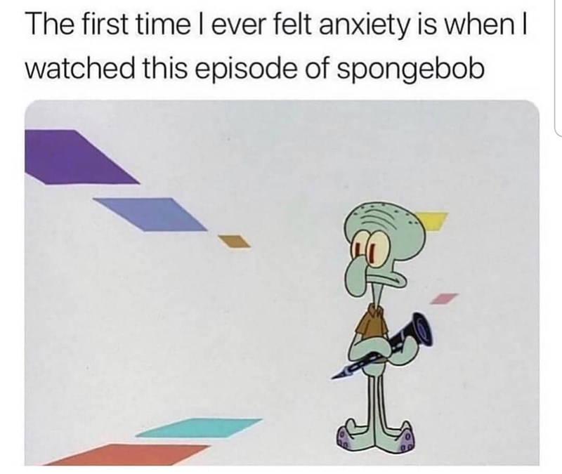 Cartoon - The first time l ever felt anxiety is when l watched this episode of spongebob