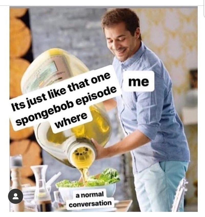 Product - me spongebob episode where Its just like that one a normal conversation